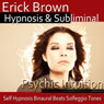 Psychic Intuition Hypnosis: Open Your Minds Eye & Aura Vibrations , Hypnosis, Self-Help, Binaural Beats, Solfeggio Tones Audiobook, by Erick Brown
