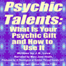 Psychic Talents: What Is Your Gift and How to Use It (Unabridged), by J. B. Love
