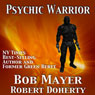 Psychic Warrior (Unabridged), by Bob Mayer