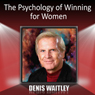 The Psychology of Winning for Women Audiobook, by Denis Waitley