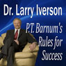 P.T. Barnums Rules for Success: Hidden Secrets from The Greatest Showman In the World (Unabridged) Audiobook, by Dr. Larry Iverson