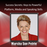 Public Speaking Success Secrets: Keys to Powerful Platform, Media and Speaking Skills (Unabridged), by Marsha Petrie Sue