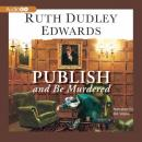 Publish and Be Murdered (Unabridged) Audiobook, by Ruth Dudley Edwards