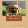 Puggle Dog Care and Understanding Guide Book (Unabridged), by Vince Stead