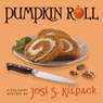 Pumpkin Roll: A Culinary Mystery, Book 6 (Unabridged), by Josi S. Kilpack