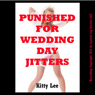 Punished for Wedding Day Jitter: A Bride BDSM Erotica Story (Unabridged) Audiobook, by Kitty Lee
