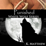 Punished: White Wolf, Volume 5 (Unabridged) Audiobook, by K. Matthew