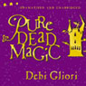 Pure Dead Magic (Unabridged and Dramatised) Audiobook, by Debi Gliori