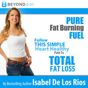 Pure Fat Burning Fuel: Follow This Simple, Heart Healthy Path to Total Fat Loss, The Beyond Diet (Unabridged), by Isabel De Los Rios