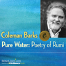Pure Water: Poetry of Rumi, by Coleman Barks