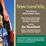 Purpose-Centered Selling: Focusing on What Matters Most (Unabridged), by Jim R. Munchbach