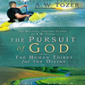Pursuit of God: The Human Thirst for the Divine (Unabridged) Audiobook, by A. W. Tozer