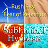 Push Past Fear of Rejection Subliminal Affirmations: Social Phobia & Fear of Failure, Solfeggio Tones, Binaural Beats, Self Help Meditation Hypnosis, by Subliminal Hypnosis