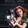 Pwning N00bs: The PC Gamers Guide to Hardware, Strategy, and Tactics (Unabridged) Audiobook, by John David