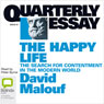 QE 41: The Happy Life: The Search for Contentment in the Modern World (Unabridged), by David Malouf