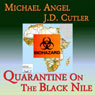 Quarantine on the Black Nile (Unabridged), by Michael Angel