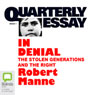 Quarterly Essay 1: In Denial: The Stolen Generations and the Right (Unabridged) Audiobook, by Robert Manne