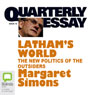 Quarterly Essay 15: Lathams World: The New Politics of the Outsiders (Unabridged), by Margaret Simons