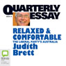Quarterly Essay 19: Relaxed & Comfortable: The Liberal Partys Australia (Unabridged) Audiobook, by Judith Brett
