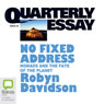 Quarterly Essay 24: No Fixed Address: Nomads and the Fate of the Planet (Unabridged), by Robyn Davidson