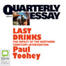 Quarterly Essay 30: Last Drinks: The Impact of the Northern Territory Intervention (Unabridged) Audiobook, by Paul Toohey