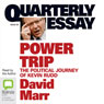 Quarterly Essay 38: Power Trip: The Political Journey of Kevin Rudd (Unabridged), by David Marr