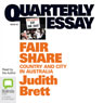 Quarterly Essay 42: Fair Share: Country & City in Australia (Unabridged) Audiobook, by Judith Brett