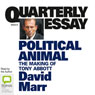 Quarterly Essay 47: Political Animal: The Making of Tony Abbott (Unabridged), by David Marr