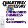 Quarterly Essay: Unfinished Business: Sex, Freedom and Misogyny (Unabridged), by Anna Goldsworthy
