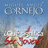 Que Significa Ser Joven?: Conferencia (What Does it Mean to be Young?: Conference) (Unabridged) Audiobook, by Miguel Angel Cornejo