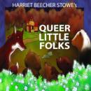 Queer Little Folks (Unabridged), by Harriet Beecher Stow