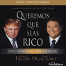 Queremos que seas rico (Why We Want You to Be Rich): Dos Hombres un Mensaje Audiobook, by Donald Trump