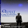 The Quest for Greatness: Vital Principles to Help You Be the Best You Can Be (Unabridged) Audiobook, by Felix Onyango