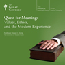 Quest for Meaning: Values, Ethics, and the Modern Experience Audiobook, by The Great Courses