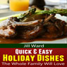 Quick & Easy Holiday Dishes the Whole Family Will Love (Unabridged) Audiobook, by Jill Ward