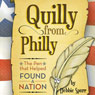 Quilly from Philly: The Pen that Helped Found a Nation (Unabridged) Audiobook, by Debbie Spurr