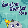 The Quinton Quarter Story: A Quinton Quarter Adventure, Book 3 (Unabridged), by Mary Doran