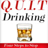 Q.U.I.T Drinking: Advice On How To Quit Drinking In 4 EASY Steps (New Beginnings Collection) (Unabridged) Audiobook, by William Briggs