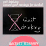 Quit Drinking: Control Your Cravings for Alcohol: Hypnosis & Subliminal, by Rachael Meddows