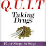 Q.U.I.T Drugs: Advice on How to Quit Taking Drugs in 4 EASY Steps: New Beginnings Collection (Unabridged) Audiobook, by William Briggs