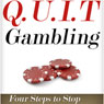 Q.U.I.T Gambling: Advice on How to Quit Gambling in 4 Easy Steps: New Beginnings Collection (Unabridged), by William Briggs