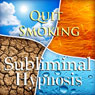 Quit Smoking with Subliminal Affirmations: Smoking Cessation & Stop Tabacco Addiction, Solfeggio Tones, Binaural Beats, Self Help Meditation Hypnosis Audiobook, by Subliminal Hypnosis