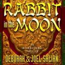 Rabbit in the Moon (Unabridged) Audiobook, by Deborah Shlian