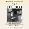 The Race Beat: The Press, the Civil Rights Struggle, and the Awakening of a Nation (Unabridged), by Gene Roberts