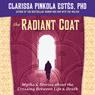 The Radiant Coat Audiobook, by Clarissa Pinkola Estes