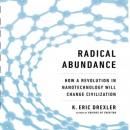 Radical Abundance: How a Revolution in Nanotechnology Will Change Civilization (Unabridged), by K. Eric Drexler
