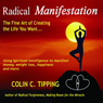 Radical Manifestation: The Fine Art of Creating the Life You Want (Unabridged) Audiobook, by Colin C Tipping