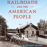 Railroads and the American People: Railroads Past and Present (Unabridged), by H. Roger Grant
