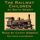 The Railway Children (Unabridged) Audiobook, by Edith Nesbit