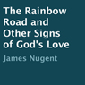 The Rainbow Road and Other Signs of Gods Love (Unabridged), by James Nugent